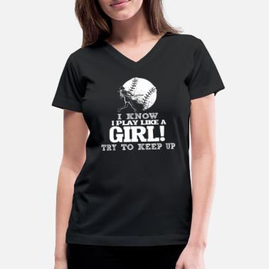 Softball Player I Know I Play Softball Like A Girl Try To Keep Up. - Women's V-Neck T-Shirt