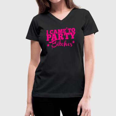 I CAME TO PARTY BITCHES! nsfw - Women's V-Neck T-Shirt