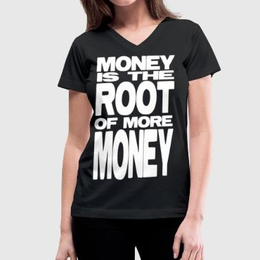 Money is the Root of More Money (White Lettering) - Women's V-Neck T-Shirt