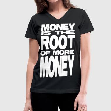 Large White Letters Money is the Root of More Money (White Lettering) - Women's V-Neck T-Shirt
