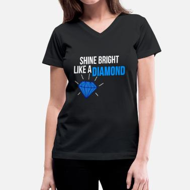 Shining Bright Like SHINE BRIGHT LIKE A DIAMOND - Women's V-Neck T-Shirt