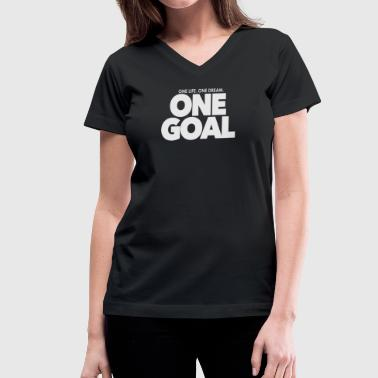 one life one dream One Goal 1 - Women's V-Neck T-Shirt