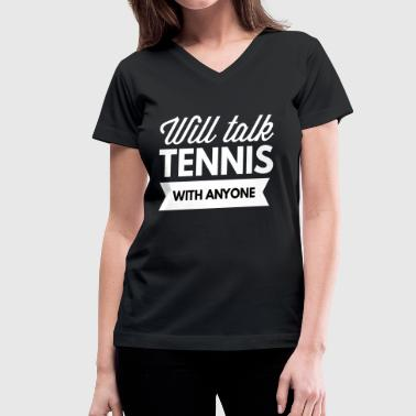 Tennis Anyone Will talk Tennis with anyone - Women's V-Neck T-Shirt