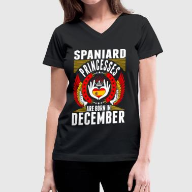 Spaniard Princesses Are Born In December - Women's V-Neck T-Shirt