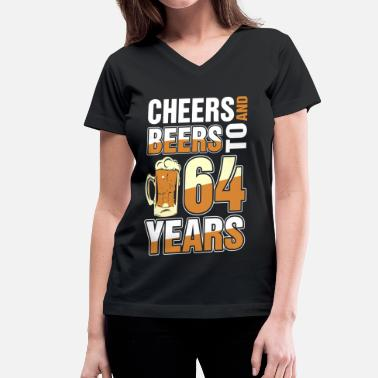 64 Love Cheers And Beers To 64 Years - Women's V-Neck T-Shirt