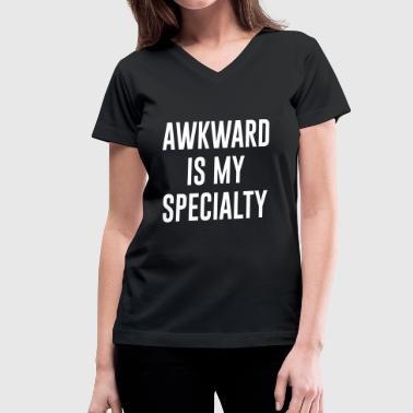Awk awkward is my specialty - Women's V-Neck T-Shirt