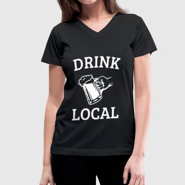 Drink Local - Women's V-Neck T-Shirt