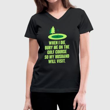 Bury me on the golf course - Women's V-Neck T-Shirt