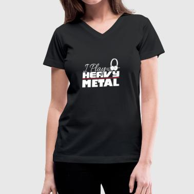 I Play Heavy Metal statement musician gift - Women's V-Neck T-Shirt