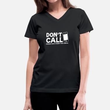 Make Phone Calls Don't call Please don't make this WEIRD!  - Women's V-Neck T-Shirt