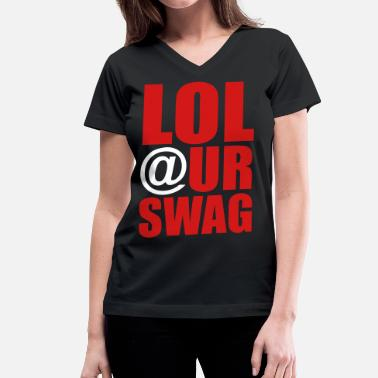 Lol @ur Swag LOL At Ur Swag - stayflyclothing.com - Women's V-Neck T-Shirt