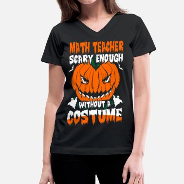 Scary Math Teacher Math Teacher Scary Enough without A Costume - Women's V-Neck T-Shirt