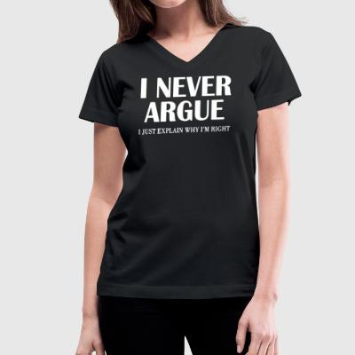 I NEVER ARGUE - Women's V-Neck T-Shirt