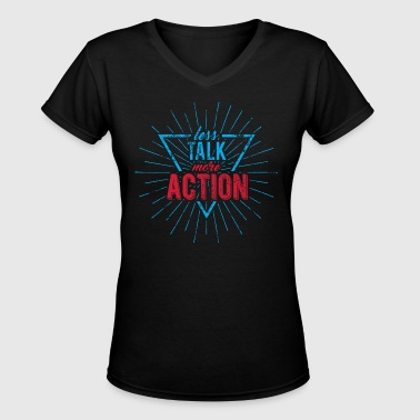 Less Talk - Women's V-Neck T-Shirt