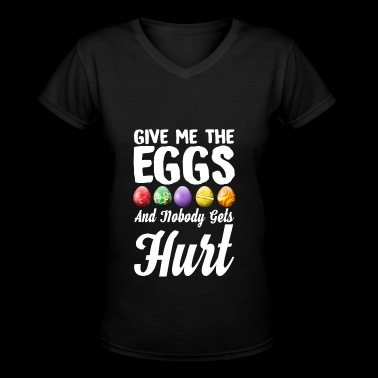 Give Me The Eggs And Nobody Gets Hurt - Women's V-Neck T-Shirt