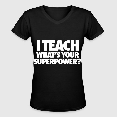 I Teach What's Your Superpower? - Women's V-Neck T-Shirt