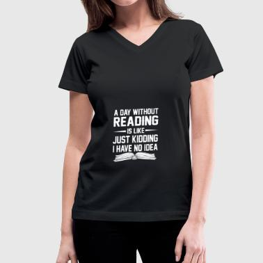 A Day Without Reading Is Like No Idea - Women's V-Neck T-Shirt
