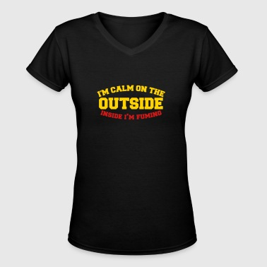 I'm CALM on the outside inside I'm FUMING! - Women's V-Neck T-Shirt