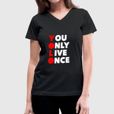 You Only Live Once - Women's V-Neck T-Shirt