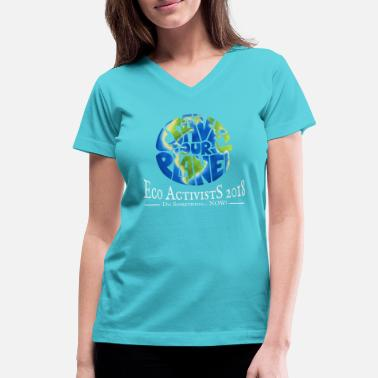 Ecology Eco Activists 2018 Save The Planet Pro Nature Gift - Women's V-Neck T-Shirt