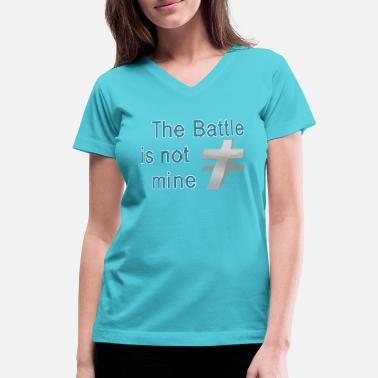 Be Mine Cool Sayings The Battle is Not Mine Cool Christian - Women's V-Neck T-Shirt