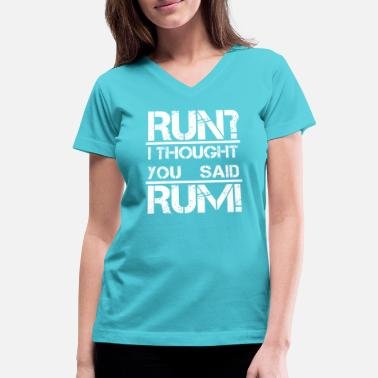 Run I Thought You Said Rum Run I thought you said rum - Women's V-Neck T-Shirt
