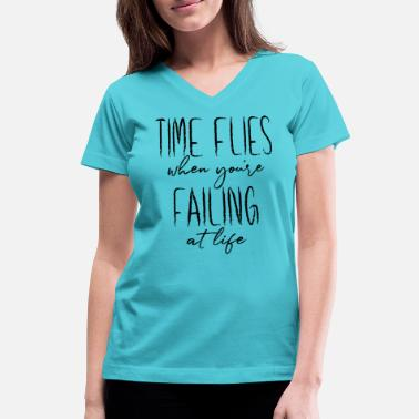 Time Flies When You're Failing At Life - Women's V-Neck T-Shirt
