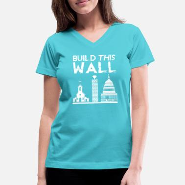 Build This Wall Build This Wall Shirt - Women's V-Neck T-Shirt
