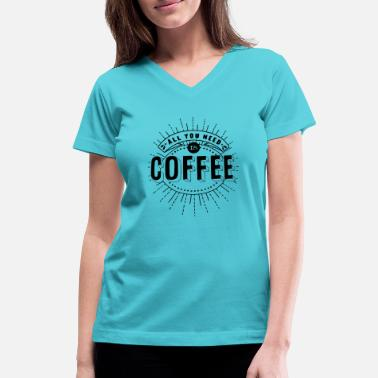 Coffee COFFEE IS ALL YOU NEED 1 - Women's V-Neck T-Shirt