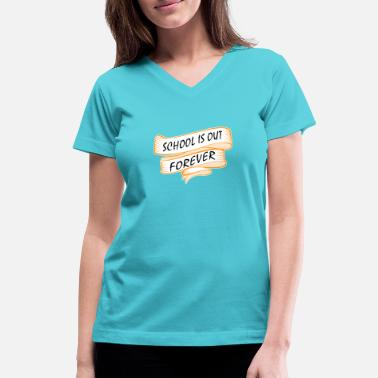 Schools Out Forever School is out forever - Women's V-Neck T-Shirt