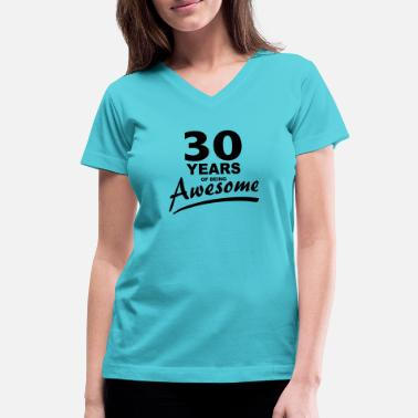 30 Years Of Being 30 Years of being AWESOME - Women's V-Neck T-Shirt