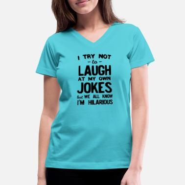 Laugh I Try Not To Laugh Own Jokes But We Know Hilarious - Women's V-Neck T-Shirt