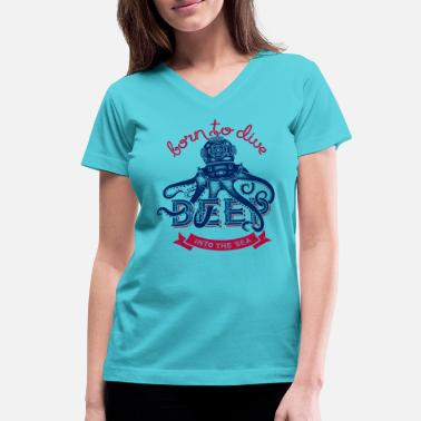 Born To Dive Deep Into The Sea Octopus - Women's V-Neck T-Shirt