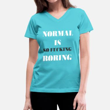Normal Boring NORMAL IS BORING - Women's V-Neck T-Shirt