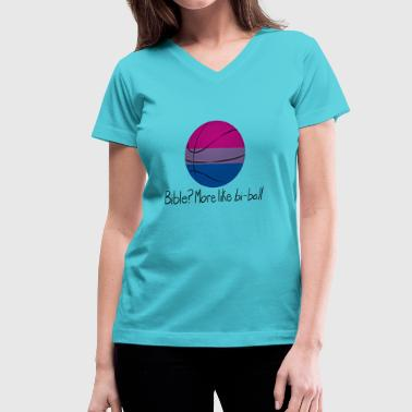 Bi-sexual Bible? More Like BI-BALL! (Sexuality Pun) - Women's V-Neck T-Shirt