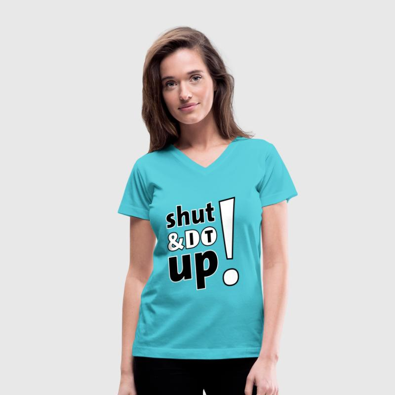 shut up and do it - Women's V-Neck T-Shirt