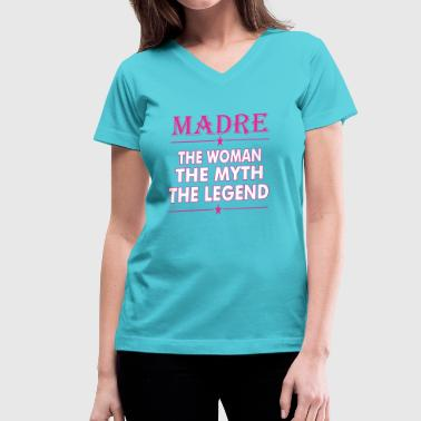 Madre The Woman The Myth The Legend - Women's V-Neck T-Shirt