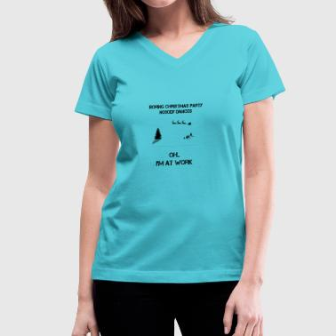 Work Christmas Party Boring Christmas Party - Women's V-Neck T-Shirt