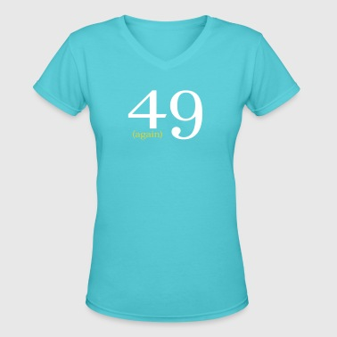 49 Again Birthday Design - Women's V-Neck T-Shirt