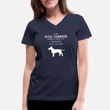Bull Bull terrier - If my Bull terrier doesn't like you - Women's V-Neck T-Shirt