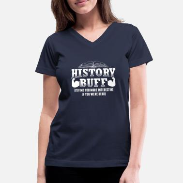 Ancient Funny History Design Quote History Buff - Women's V-Neck T-Shirt