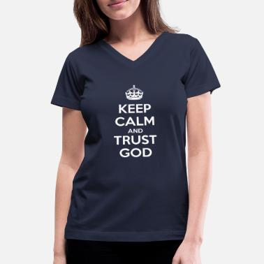 God Keep Calm and Trust God - Women's V-Neck T-Shirt