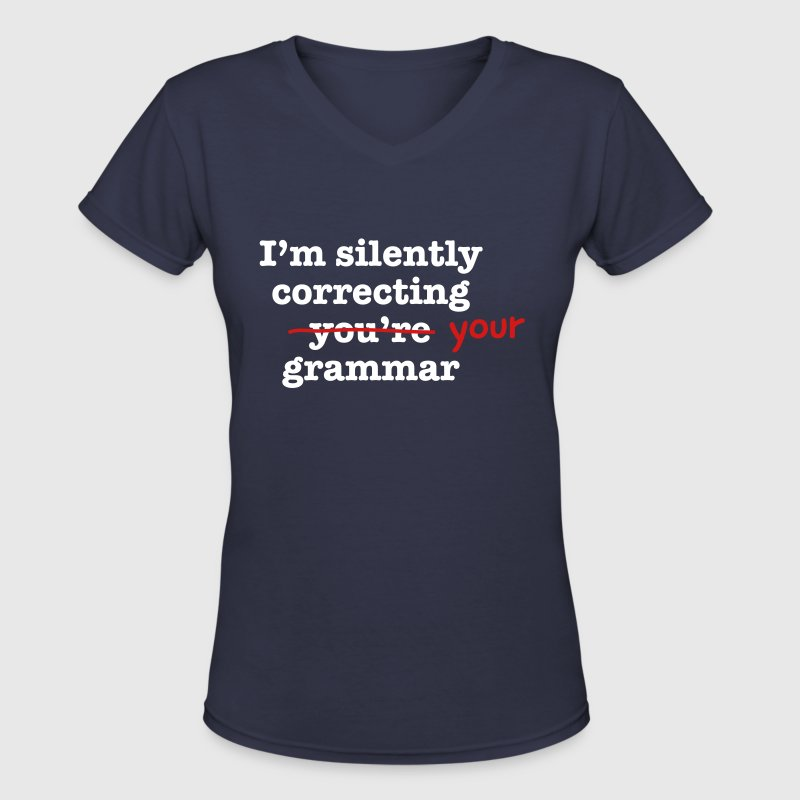 I'm Silently Correcting Your Grammar - Women's V-Neck T-Shirt