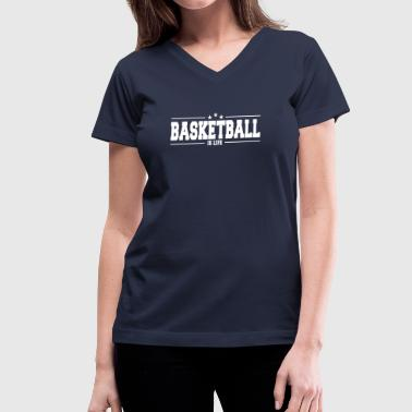 basketball is life 1 - Women's V-Neck T-Shirt
