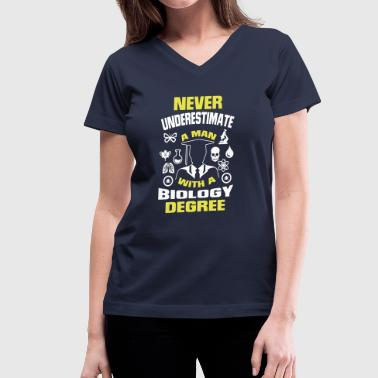 Biology NEVER UNDERESTIMATE A MAN WITH A BIOLOGY DEGREE! - Women's V-Neck T-Shirt