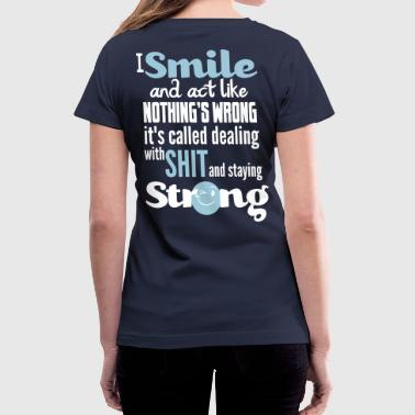 Country Strong I smile and act like nothing's wrong, it's called  - Women's V-Neck T-Shirt