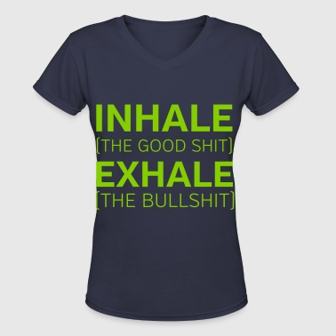 Inhale (The Good Shit) Exhale (The Bullshit) - Women's V-Neck T-Shirt