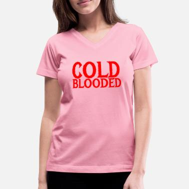 Cold Blood cold blooded - Women's V-Neck T-Shirt