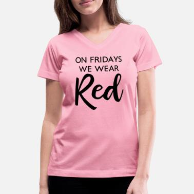 Friday On Fridays We Wear Red - Women's V-Neck T-Shirt