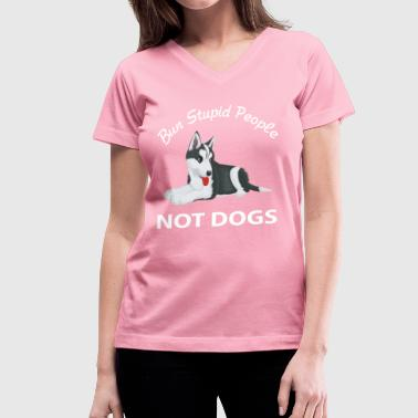 Bun Stupid People Not Dogs - Women's V-Neck T-Shirt